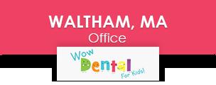 waltham ma pediatric dental office - contact wow dental for kids